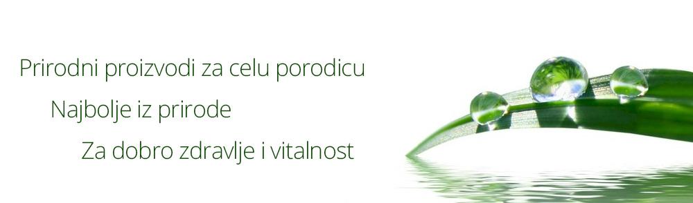 Prirodni proizvodi za celu porodicu. Najbolje iz prirode. Za dobro zdravlje i vitalnost.